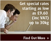 Get special rates starting as low as £9.60 (inc VAT) up to 30kg